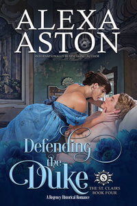 Defending the Duke St Clairs Book 4 by Alexa Aston @AlexaAston #RLFblog #NewRelease #RegencyRomance #FreeKU