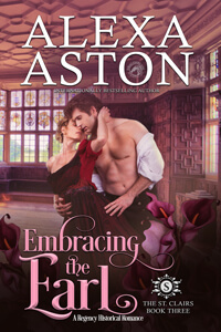 Read a #RegencyRomance Embracing the Earl (#3 in The St. Clairs) by Alexa Aston @AlexaAston #RLFblog #NewRelease