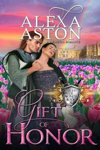 Gift of Honor (Knights of Honor Book 8) by Alexa Aston @AlexaAston #RLFblog #NewRelease #medievalromance