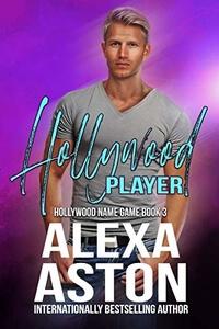 #NewRelease Contemporary Romance Hollywood Player by Alexa Aston @AlexaAston #RLFblog #ContemporaryRomance