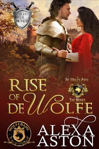 Rise of de Wolfe by Alexa Aston @AlexaAston #RLFblog #NewRelease #medievalromance