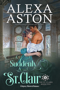 Read the new Regency novel Suddenly a St Clair by Alexa Aston @AlexaAston #RLFblog #NewRelease #RegencyRomance #FreeKU