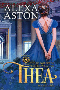 New series: Thea, De Wolfes of Esterley Castle by Alexa Aston @AlexaAston #RLFblog #NewRelease #RegencyRomance
