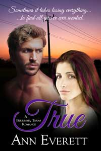 True by Ann Everett @talkintwang #RLFblog #ContemporaryRomance