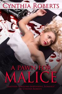 A Pawn for Malice by Cynthia Roberts @cynthiasromance #RLFblog #Suspense
