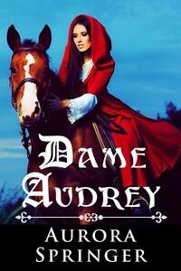 Dame Audrey by Aurora Springer @AuroraSpringer #RLFblog #Medieval #Romance