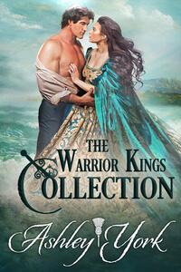 Read The Warrior Kings Collection by Ashley York @AshleyYork1066 #RLFblog #HistoricalRomance