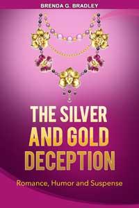The Silver and Gold Deception by Brenda G Bradley @BGTDS #RLFblog #RomanticSuspense
