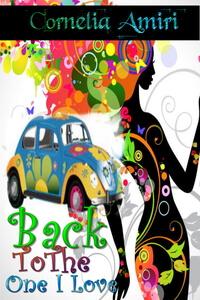 Back To The One I Love by Cornelia Amiri @CorneliaAmiri #RLFblog #ComedyRomance