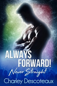 Always Forward! Never Straight by Charley Descoteaux @CharleyDescote #RLFblog #mmromance #biromance