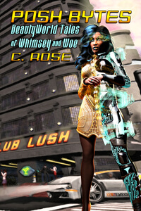 Read Posh Bytes: BeautyWorld Tales of Whimsy and Woe by C Rose #FreeBookFriday #Read