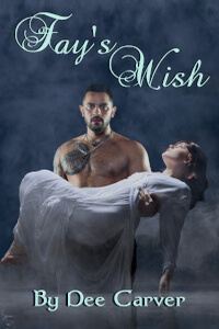 Read the paranormal romance Fay's Wish by Dee Carver @pmnp #RLFblog #NewRelease #Parnormal #Romance