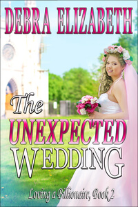 Read a sweet Romance: The Unexpected Wedding by Debra Elizabeth @dlmartin6 #RLFblog #Contemporary