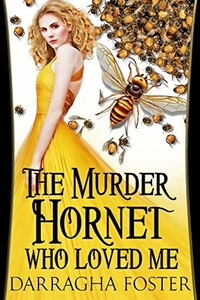 The Murder Hornet Who Loved Me by Darragha Foster