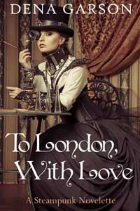 To London, With Love by Dena Garson @DenaGarson #RLFblog #Steampunk #Romance