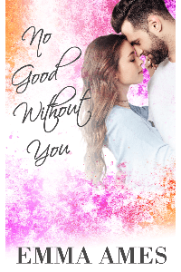 Read the new No Good Without You by Emma Ames @EmmaAmes11 #RLFblog #sweetromance
