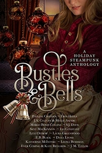 Bustles and Bells: A Holiday Steampunk Anthology by Erin Hayes #ChristmasRomance #Read