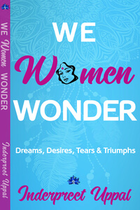 Discover fast fun facts about Inderpreet Uppal author of We Women Wonder @indywrites #RLFblog #nonfiction