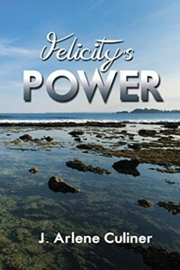 Read Felicity's Power by J Arlene Culiner @JArleneCuliner #RLFblog #ContemporaryRomance #WomensFiction