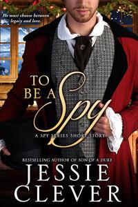 To Be a Spy by Jessie Clever @JessieClever #RLFblog #Regencyromance