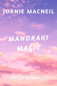 Read the new romance Mandraki Magic by Joanie MacNeil @ #RLFblog #NewRelease #ContemporaryRomance