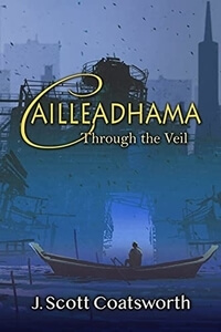 Pick up the Fantasy book Cailleadhama: Through the Veil by J Scott Coatsworth @jscoatsworth #SciFi @WriteLGBTQ
