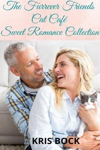 Read The Furrever Friends Cat Café Sweet Romance Collection by @Kris_Bock #RLFblog #SweetRomance #Romance