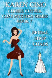 Bridal Shop Chaos (Cookie Cutter Cozy Mystery #7) by Karen Cino @karencino #RLFblog #NewRelease #ContemporaryRomance #Cozy