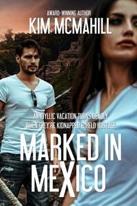 Marked in Mexico by Kim McMahill @kimmcmahill #RLFblog #RomanticSuspense