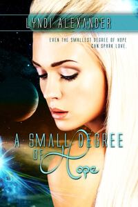 Read A Small Degree of Hope by Lyndi Alexander #RLFblog #SciFi #Romance