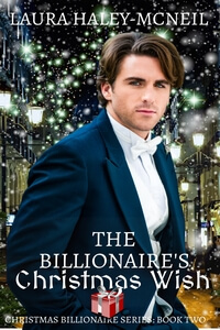 The Billionaire's Christmas Wish by Laura Haley-McNeil @laurarmcneil #RLFblog #NewRelease #SweetRomance