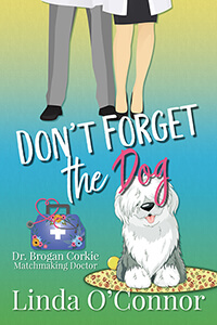 Read the series: Don't Forget the Dog (Dr. Brogan Corkie Matchmaking Doctor) by Linda O'Connor @LindaOConnor98 #RLFblog #RomanticComedy