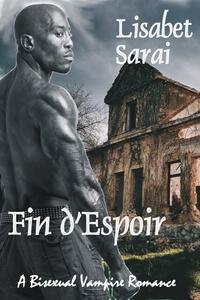 Read the new vampire romance Fin d'Espoir by Lisabet Sarai @LisabetSarai #RLFblog #NewRelease #VampireRomance