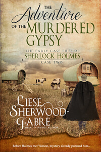 Coming Soon: The Adventure of the Murdered Gypsy by Liese Sherwood-Fabre @lsfabre #RLFblog #SherlockHolmes #mystery