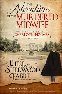 Read the series: The Adventure of the Murdered Midwife by Liese Sherwood-Fabre @lsfabre #RLFblog #SherlockHolmes #cozymystery