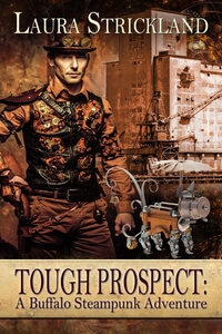 Tough Prospect: A Buffalo Steampunk Adventure by Laura Strickland @laurastricklandauathor #RLFblog #Steampunk Romance