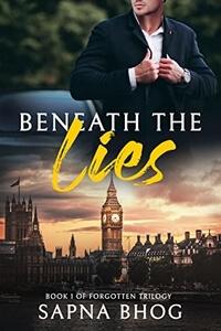 Read the #SecondChance #Romance Beneath the Lies (Forgotten Trilogy #1) by Sapna Bhog @sapnawrites #RLFblog #Suspense