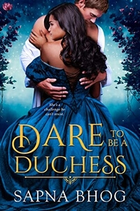 Read the #HistoricalRomance Dare to be a Duchess by Sapna Bhog @sapnawrites #RLFblog #RegencyRomance