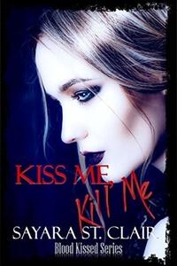 Kiss Me, Kill Me by Sayara St Clair @SayaraStClair #RLFblog #NewRelease #ParanormalRomance
