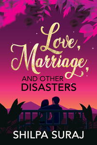 Read the romantic Love, Marriage, and Other Disasters by Shilpa Suraj @shilpaauthor #RLFblog #Romance #Contemporary