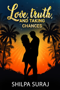 Read the new Love, Truth, and Taking Chances by Shilpa Suraj @shilpaauthor #RLFblog #Contemporary #romance