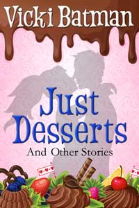Just Desserts and Other Stories by Vicki Batman @VickiBatman #RLFblog #romanticcomedy #sweetromance