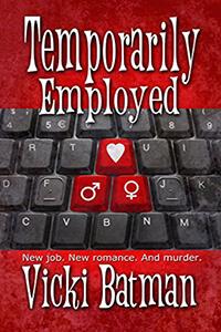 Read the #Cozy #Mystery Temporarily Employed, a new romantic comedy by Vicki Batman @VickiBatman #SmallTownRomance #Mystery #RLFblog