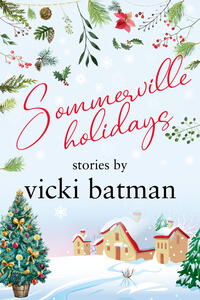 Read the new Sommerville Holidays by Vicki Batman @VickiBatman #RLFblog #SmallTownRomance #HolidayRomance
