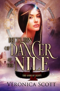 Return of Dancer of the Nile (The Gods of Egypt) by Veronica Scott @vscotttheauthor #RLFblog #NewRelease #AncientWorldRomance